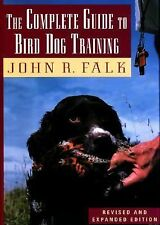 The Complete Guide to Bird Dog Training by John R. Falk (1994, Hardcover,...
