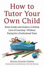 How to Tutor Your Own Child: Boost Grades and Inspire a Lifelong Love of Learnin