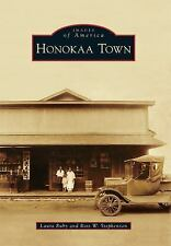 Images of America: Honokaa Town by Laura Ruby and Ross W. Stephenson (2015,...