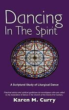 Dancing In The Spirit: A Scriptural Study of Liturgical Dance by Curry, Karen