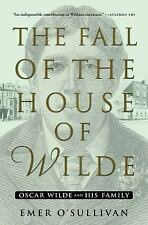 THE FALL OF THE HOUSE OF WILDE: OSCAR WILDE AND HIS FAMILY, FIRST EDITION 2016