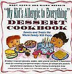 My Kid's Allergic to Everything Dessert Cookbook : More Than 80 Recipes for...