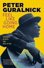 NEW Feel Like Going Home: Portraits in Blues and Rock 'n' Roll by Peter Guralnic