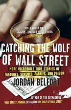 Catching the Wolf of Wall Street : More Incredible True Stories of Fortunes, Sc…