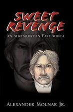 Sweet Revenge : An Adventure in East Africa by Alexander Molnar (2003,...