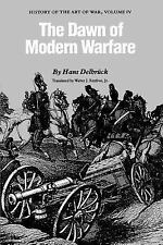 The Dawn of Modern Warfare : History of the Art of War, Volume IV Vol. IV by...