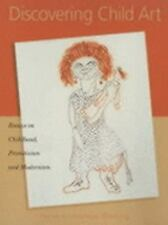 Discovering Child Art : Essays on Childhood, Primitivism, and Modernism...