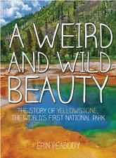 A Weird and Wild Beauty: The Story of Yellowstone, the World's First N-ExLibrary