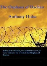 The Orphans of Dachau by Anthony Hulse (2012, Paperback)