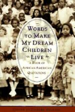 Words to Make My Dream Childen Live: A Book of African American Quotations