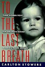 To the Last Breath:Three Women Fight for Truth Behind a Child's Tragic...true