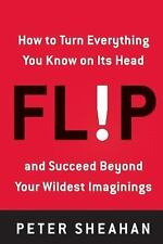 Flip: How to Turn Everything You Know on Its Head--and Succeed Beyond Your Wilde