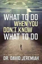 What to Do When You Don't Know What to Do by David Jeremiah (2015, Hardcover)