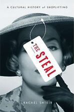 The Steal : A Cultural History of Shoplifting by Rachel Shteir (2011, Hardcover)
