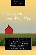 Praying with Your Whole Heart by Catherine of Siena, Saint Augustine and...