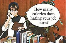 How Many Calories Does Hating Your Job Burn?  funny fridge magnet   (ep) REDUCED