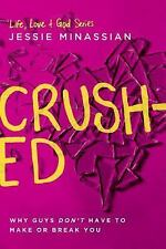 Crushed : Why Guys Don't Have to Make or Break You by Jessie Minassian (2014,...