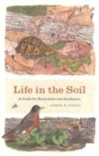 Life in the Soil : A Guide for Naturalists and Gardeners by James B. Nardi (2007