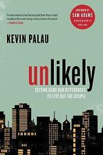 Unlikely: Setting Aside Our Differences to Live Out the Gospel by Palau, Kevin