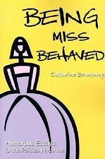 Being Miss Behaved : Humorous Essays for the Politically Incorrect by...
