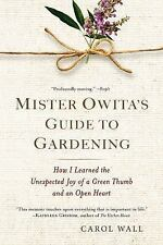 Mister Owita's Guide to Gardening : How I Learned the Unexpected Joy of a Green…