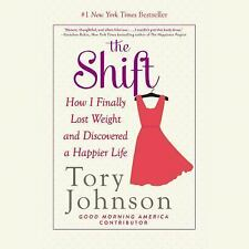 The Shift : How I Finally Lost Weight and Discovered a Happier Life by Tory...