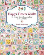 Happy Flower Quilts by Atsuko Matsuyama (2016, Paperback)