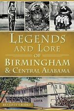 American Legends: Legends and Lore of Birmingham and Central Alabama by...