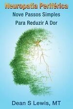 Neuropatia Periferica: Nove Passos Simples para Reduzir a Dor by Dean Lewis...