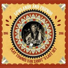 LOWLANDS AND FRIENDS  Plays Townes Van Zandt's last set CD  international rock