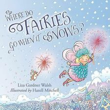 Where Do Fairies Go When It Snows by Liza Gardner Walsh (2015, Picture Book)