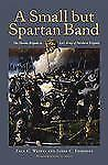 A Small but Spartan Band: The Florida Brigade in Lee's Army of Northern Virgini