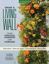 Grow a Living Wall : Create Vertical Gardens with Purpose - Pollinators -...