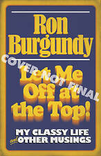 Let Me Off at the Top!: My Classy Lif e Musings - Ron Burgundy BRAND NEW HB BOOK