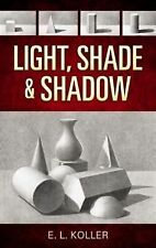 Light, Shade and Shadow by E. L. Koller (2008, Paperback)