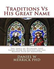 Traditions vs His Great Name : The Idols of Religion That Satan Tried to...