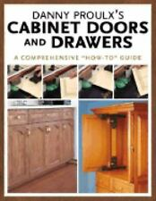 Danny Proulx's Cabinet Doors and Drawers (Popular Woodworking) by