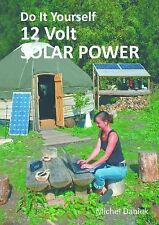 Do It Yourself 12 Volt Solar Power (2nd Edition) (Simple Living) Michel Daniek
