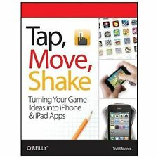 Tap, Move, Shake : Turning Your Game Ideas into iPhone and iPad Apps by Todd...