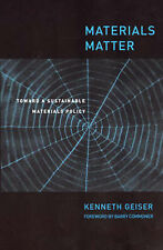 Materials Matter: Toward a Sustainable Materials Policy by Kenneth Geiser...
