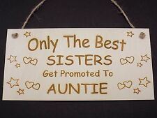 Only The Best Sisters Get Promoted To Auntie Wooden Hanging Plaque Sister Sign