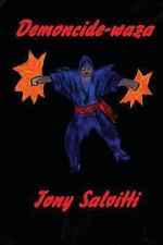 Demoncide-Waza : Powerful Death Techniques by Tony Salvitti (2012, Paperback,...