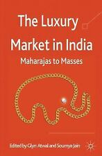 The Luxury Market in India : Maharajas to Masses (2012, Hardcover)