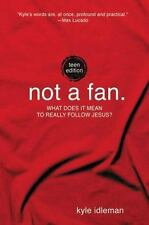 Not a Fan: Teen Edition: What does it mean to really follow Jesus?