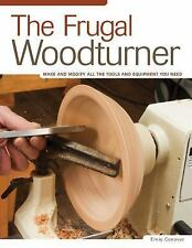The Frugal Woodturner: Make and Modify All the Tools and Equipment You-ExLibrary