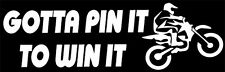 """Gotta Pin It To Win It"" 2 Stroke, 4 Stroke,MX Dirt Bike Motocross,Decal sticker"