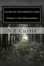 Game of the Mortal God: The Otherworlders by S. E. Curtis (2014, Paperback)