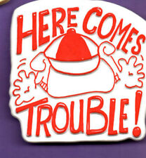 Here Comes Trouble ! - Plastic Badge 1980's