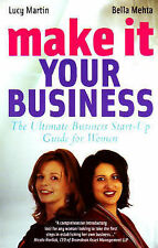 MAKE IT YOUR BUSINESS: The Ultimate Business Start-up Guide for Women, Bella Meh