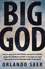 Big God : How to Approach Suffering, Spread the Gospel, Make Decisions and...